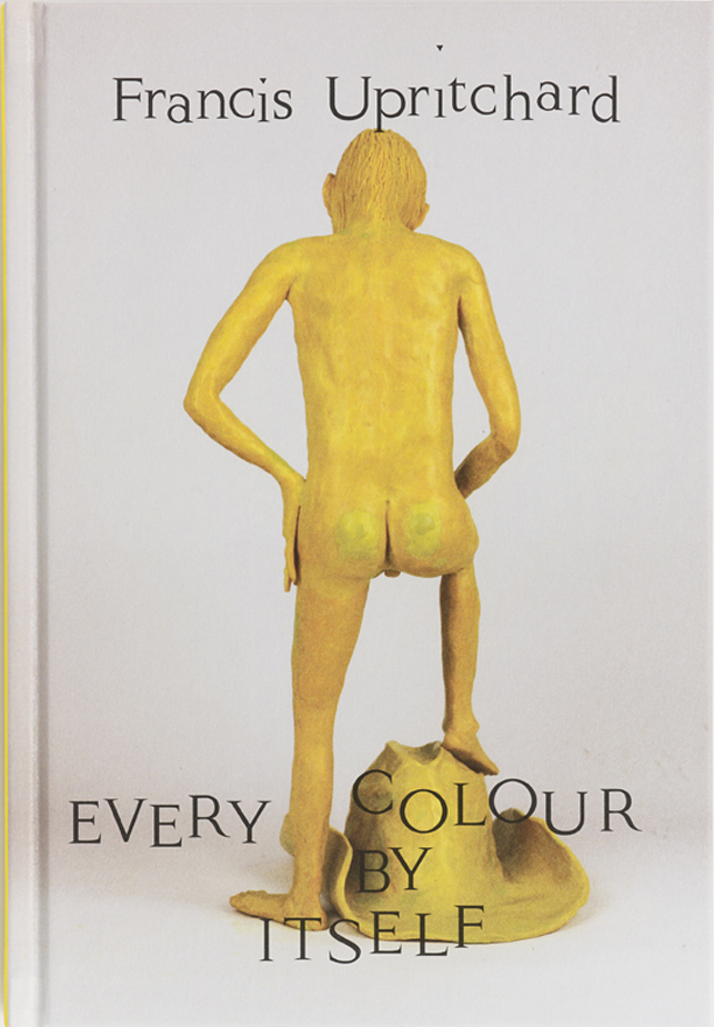 Francis Upritchard  Every Colour by Itself  $60.00  Email   enquiries@ivananthony.com   to purchase