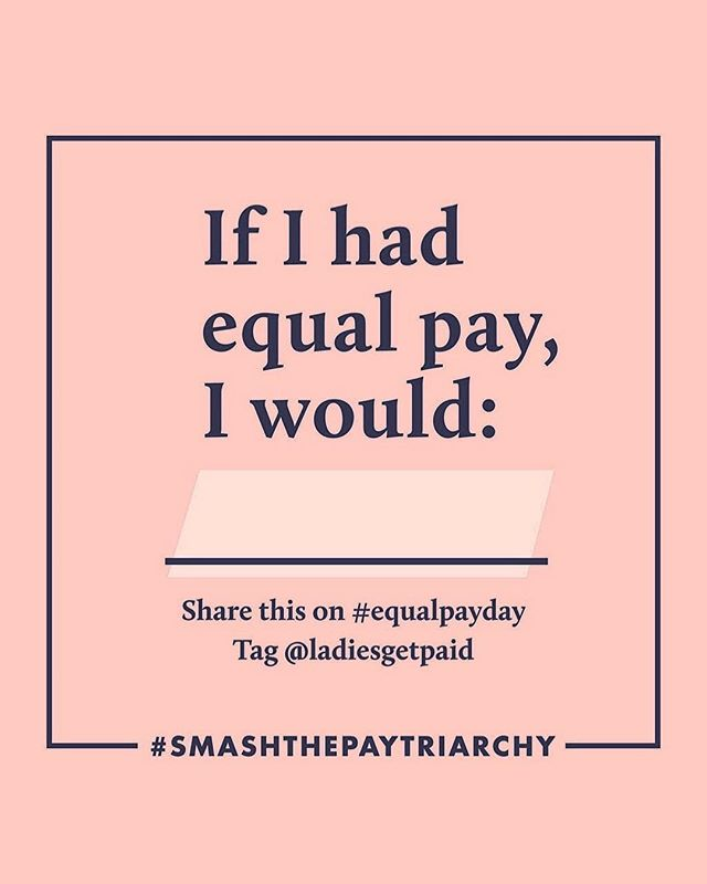 It's equal pay day. What would you do with the equal pay? Tag @ladiesgetpaid and get involved - they are actively working to help change the pay scale for women. #equalpayday #getpaid #moretalkmoreaction