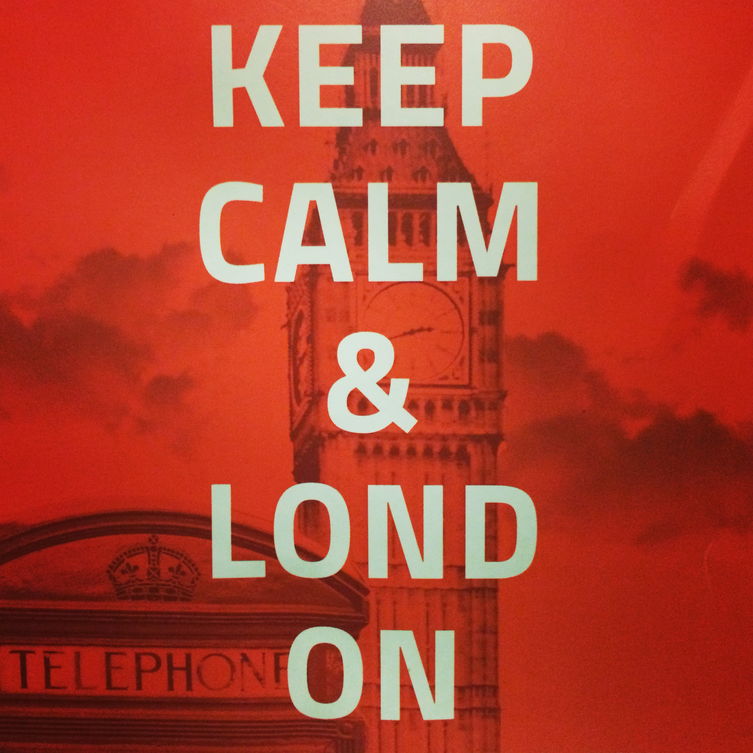 "A serendipitous sign at my hostel: ""Keep calm and Lond-on"""