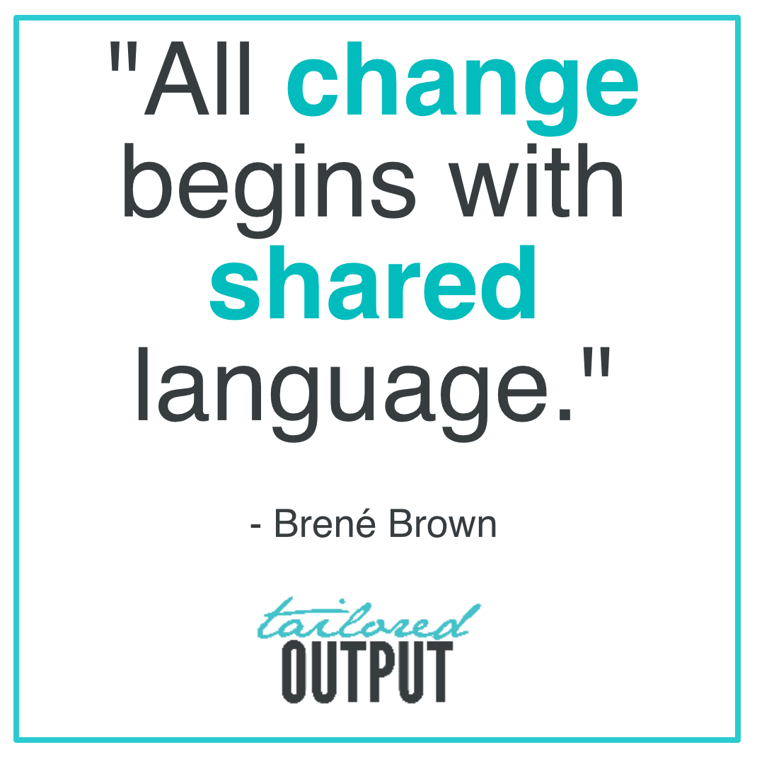 "[Quote: ""All change begins with shared language"" - Brene Brown]"