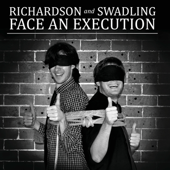 RICHARDSON AND SWADLING FACE AN EXECUTION  comedy show writer with Michael Richardson
