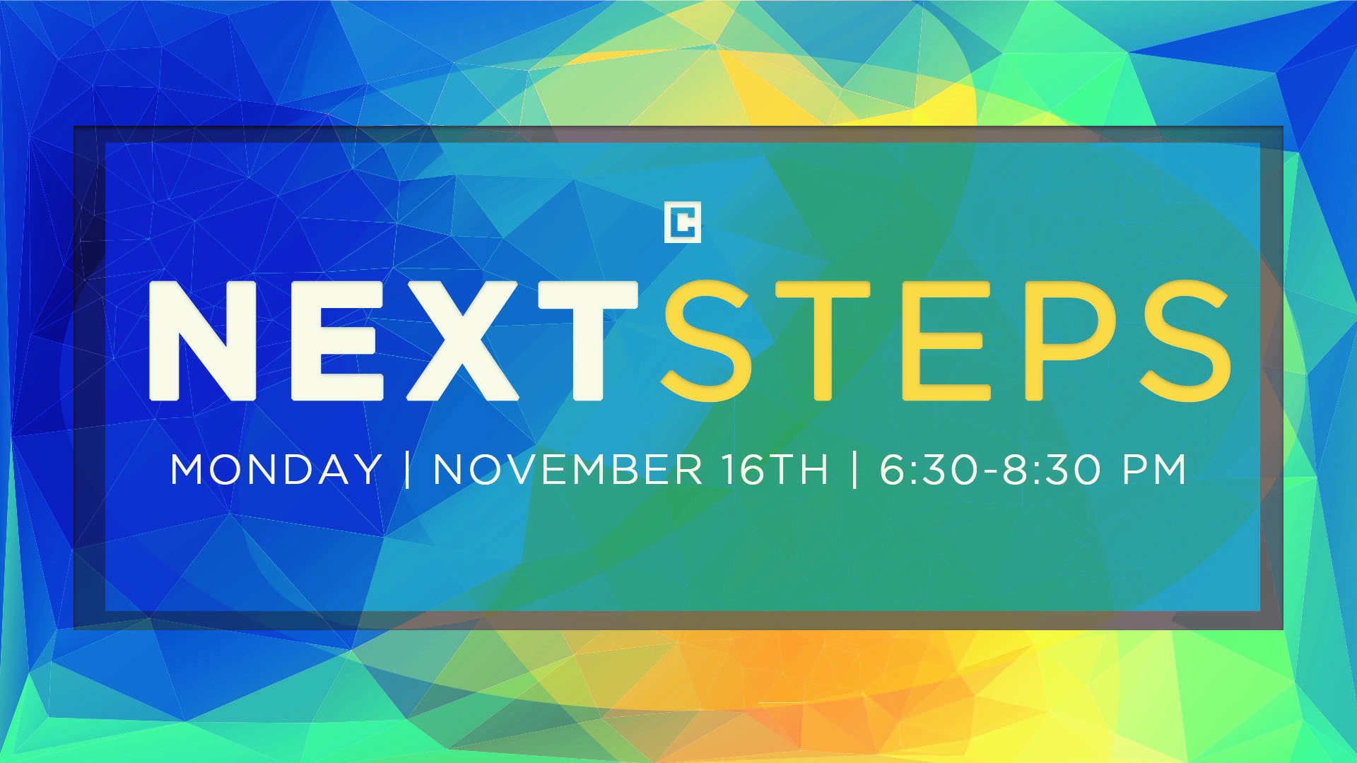 NEXT STEPS - November 16 - 6:30 - 8:30 PM  Next Steps is a process we've designed specifically to help you connect with Crossbridge. At Next Steps you'll have a chance to meet staff, learn about what kind of church we are and how to take your next step in getting connected at Crossbridge and growing as a follower of Jesus, Childcare is available (birth-5th grade) with a reservation. We'll serve the best meal you have ever had (Okay it may not be the best but it will be good!) Sign-up  HERE !