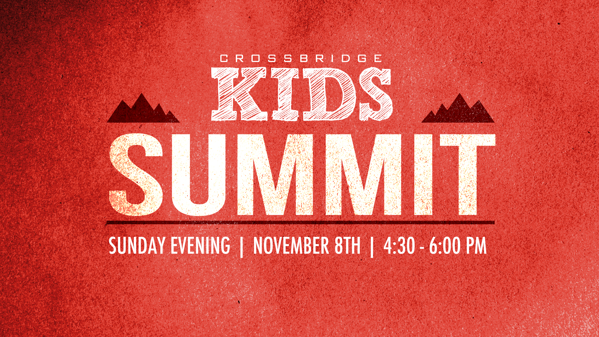 CROSSBRIDGE KIDS SUMMIT - November 8 I 4:30-6:00 PM  The annual Summit is a team meeting for all those who serve in Crossbridge Kids. This is an opportunity to hear from our new Children's Minister, Jennifer Krupa and an invaluable training on how to lead kids to Jesus in our Sunday morning environments. In the Auditorium. Don't miss it!