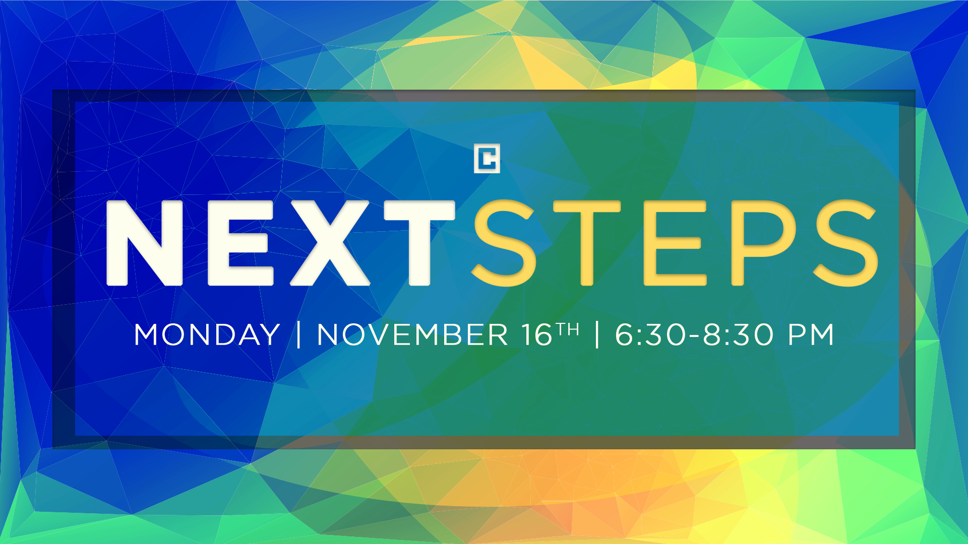 NEXT STEPS - November 16  -  6:30-8:30 PM    Next Steps  is a process we've designed specifically to help you connect with Crossbridge. At  Next Steps  you'll have a chance to meet staff, learn about what kind of church we are and how to take your next step in getting connected at Crossbridge and growing as a follower of Jesus. Childcare is available (birth-5th grade) with a reservation. We'll serve the best meal you have ever had (okay it may not be the best but it will be good!) Email  HERE  to make a reservation for the class and childcare.