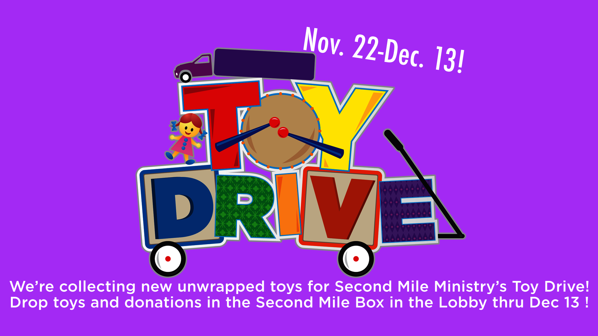 TOY DRIVE FOR SECOND MILE - Don't forget - this is the last day!   Accepting donations thru December 13  We're collecting new unwrapped toys for Second Mile Ministry's Toy Drive! Drop toys and donations in the Second Mile Box in the Lobby through December 13! To learn more about Second Mile go  HERE !