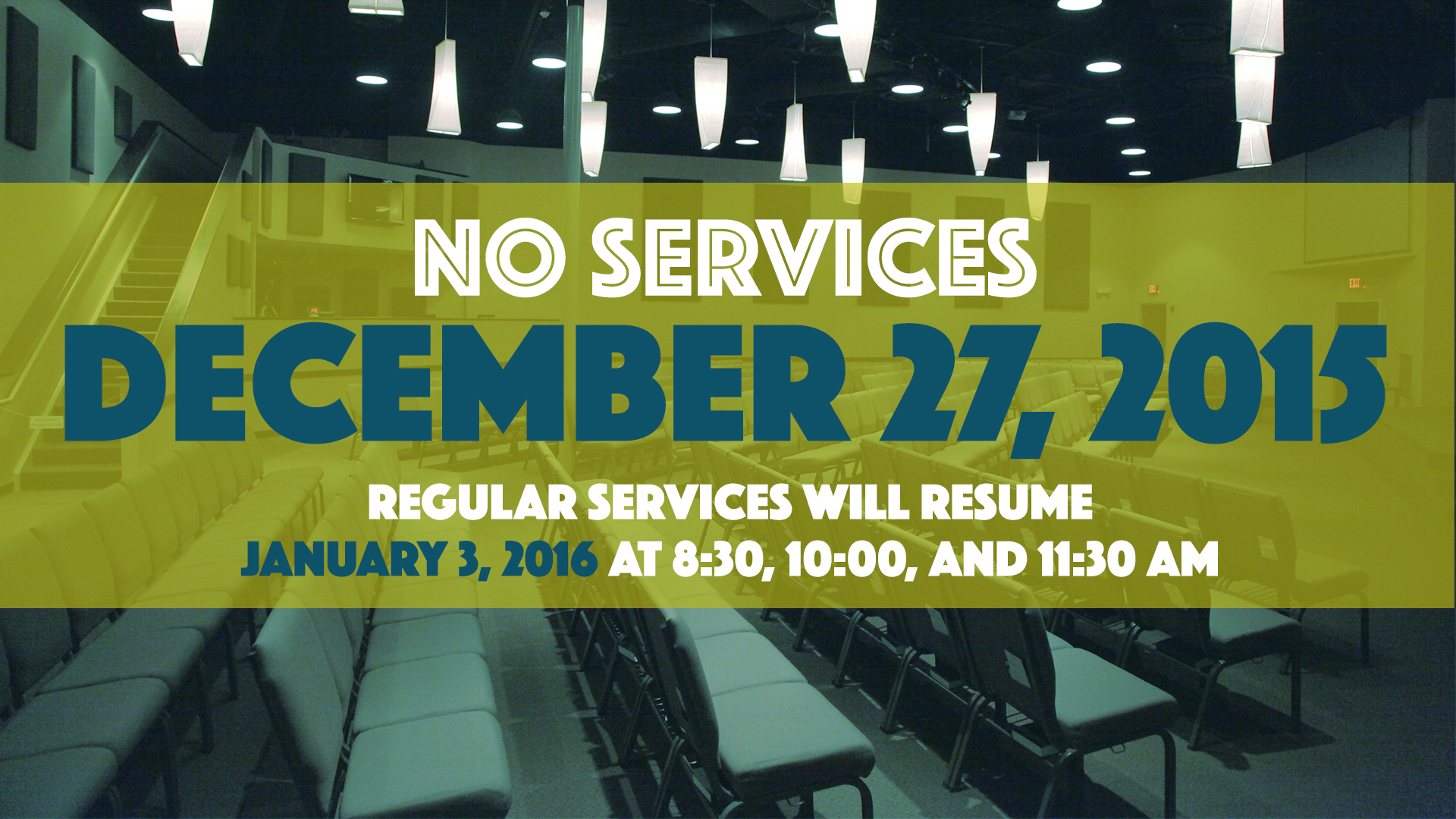 NO SERVICES DECEMBER 27, 2015   Regular services will resume January 3, 2016 at 8:30, 10:00 and 11:30AM.