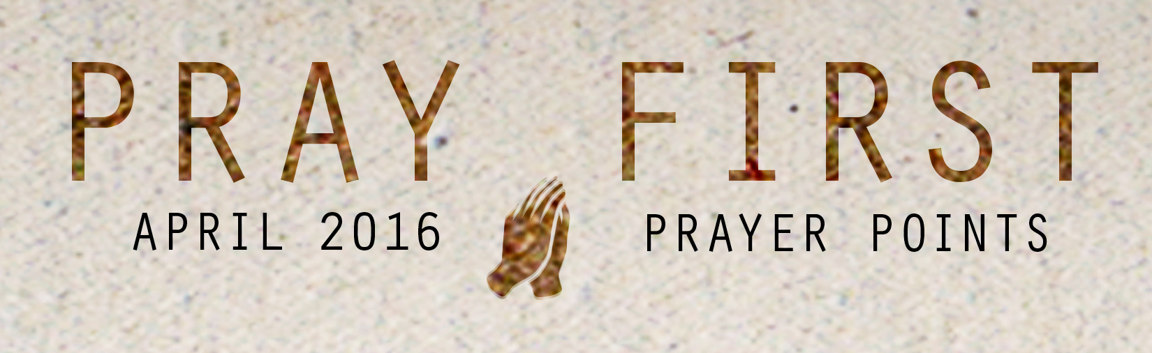 APRIL PRAY  ER POINTS     Access your copy of the April 2016 Prayer Points  HERE !