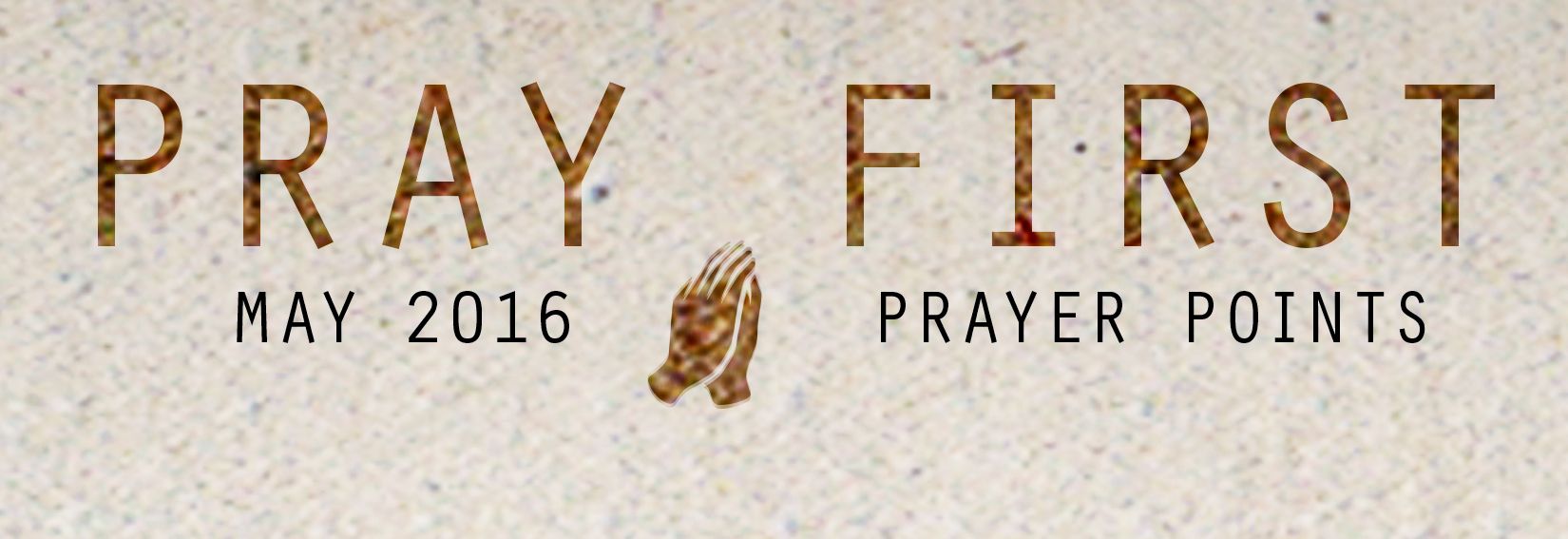 MAY PRAY  ER POINTS    Access your copy of the May 2016 Prayer Points  HERE !