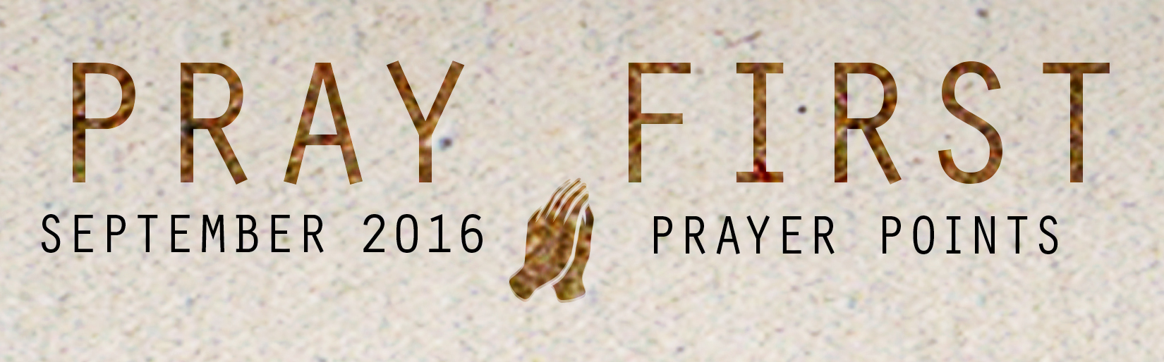 Access your copy of the September 2016 Prayer    Points  HERE !
