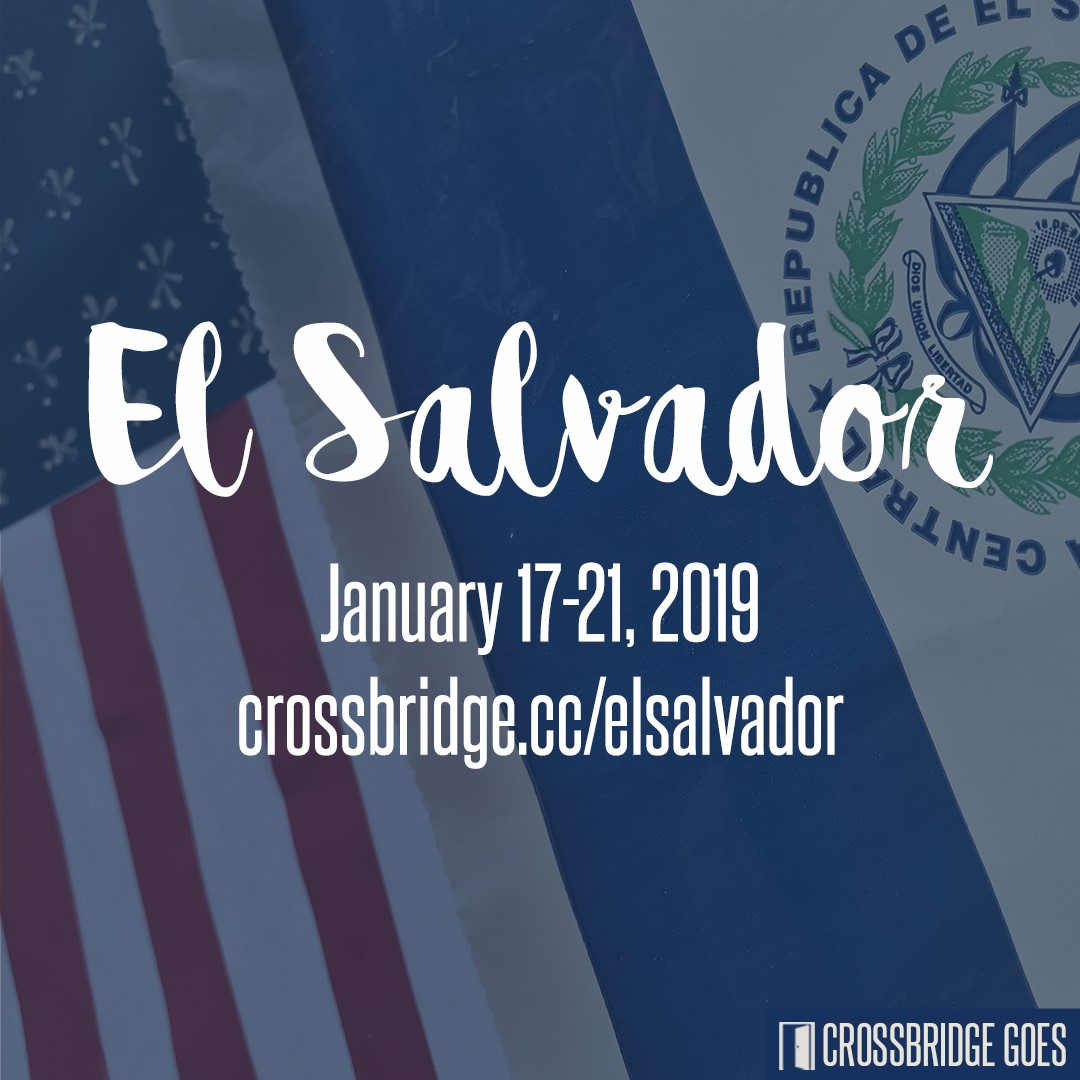 CB GOES TO EL SALVADOR | JAN 17-21  Crossbridge is GOING to El Salvador to work with Shalom Children's Home. This is a great opportunity to take your next step in living on Mission by taking the GOOD NEWS of Jesus to the nations. Deadline is December 31, 2018. For more information and to register, please visit  crossbridge.cc/elsalvador .