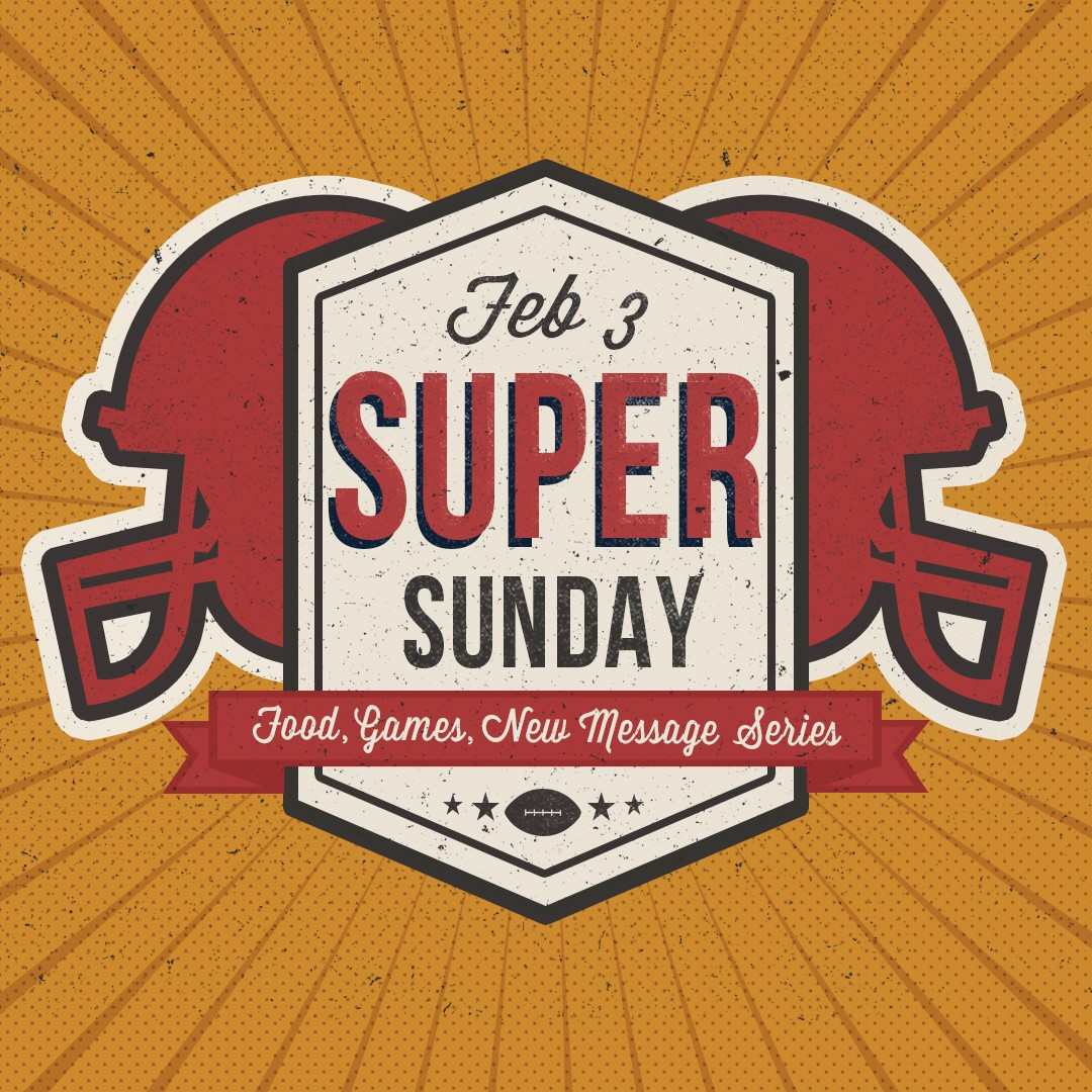 SUPER SUNDAY | FEBRUARY 3    We want you and your friends to be a part of our Super Sunday next Sunday February 3rd. We will have food after all the services, bounce houses for the kids and the start of a brand new message series. Join us next Sunday before the big game!