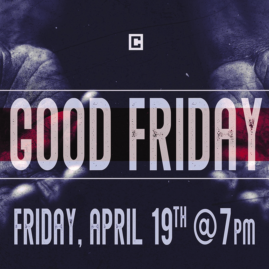 GOOD FRIDAY | APRIL 19   This night will be a special celebration for all as we gather together to reflect on the cross and all Jesus has done for us! Childcare is available for kids 4 years old and younger. Click  HERE  to register for childcare.