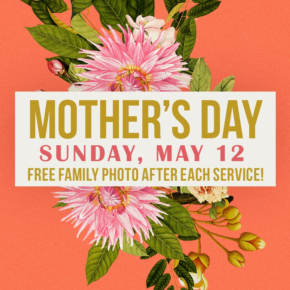 MOTHER'S DAY | MAY 12   Invite your friends & family to join us this Mother's Day! We'll have a free photo booth, so come on out and update your family photo.
