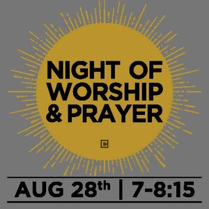 NIGHT OF WORSHIP & PRAYER | AUGUST 28   Join us for a Night of Worship & Prayer on TONIGHT @ 7:00PM. You don't want to miss this powerful night! Childcare is available for Infant-PK. Click   HERE   to register.