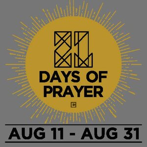 21 DAYS OF PRAYER | AUGUST 11-31   As we near the end of summer, we want to prepare our hearts for all God is going to do in our church this next school year. We believe that prayer always precedes a mighty move of God, so as we move through our 21 Days of Prayer, we seek God's will for our church, city, nation, and world.   Click  HERE  to download the 21 Days of Prayer Booklet.