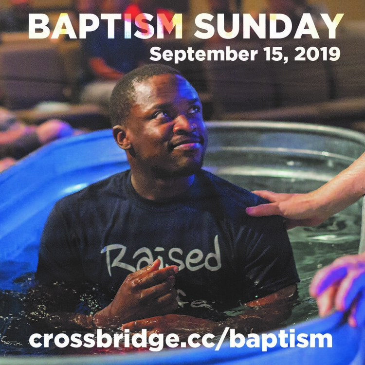 BAPTISM   SEPTEMBER 15   There's a difference between being baptized into a religion and being baptized into Christ. If you've never experienced meaningful baptism before, we would love to share in that moment with you! If you're interested in getting baptized or learning more about baptism at Crossbridge, click  HERE .