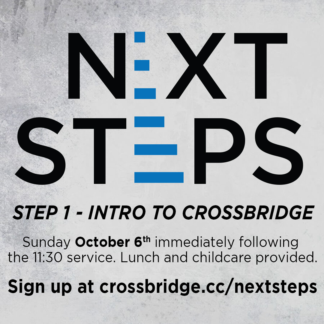 INTRO TO CROSSBRIDGE | THIS SUNDAY   If you are new or newer to Crossbridge, we invite you to Intro to Crossbridge which is Step 1 of our Next Steps process. This is a great step to connect to what God is doing at Crossbridge, what He wants to do in your life and how those two things fit together.  This class takes place in the Fifty6 room following the 11:30 service and is taught by our Lead Pastor. Lunch and childcare are provided. Click  HERE  for more information and to register.