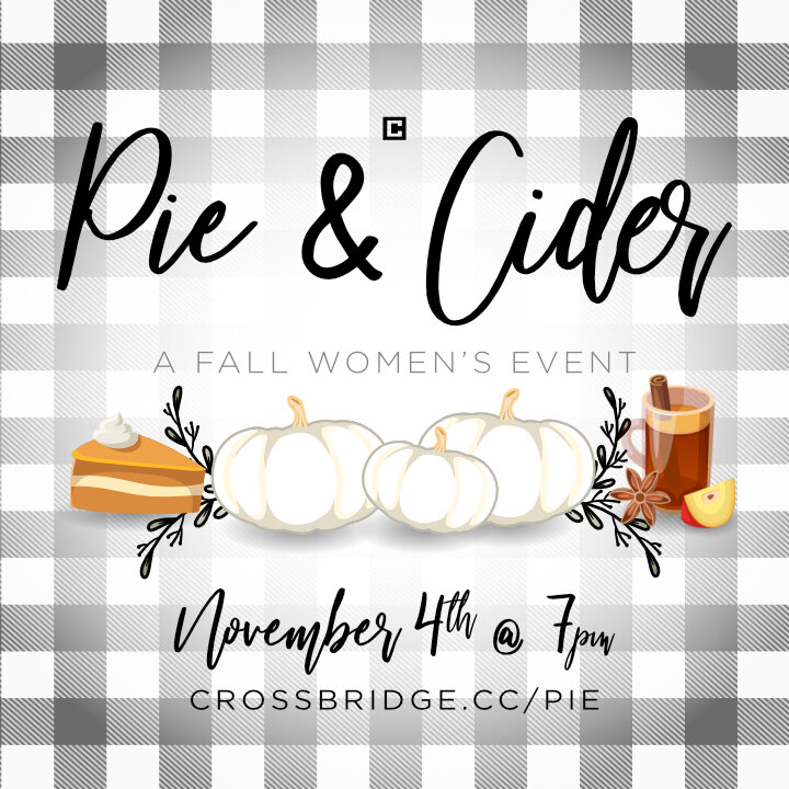 Join us Monday, November 4th at 7:00PM at Crossbridge Church to enjoy some fall Pie, Hot Cider and time to connect with other women. Be encouraged and learn about what is to come in women's ministry this 2019-2020 year. Tickets to this event are just $5.00 each, so bring your friends! If you have any questions, please contact   Julie Foy  . Click   HERE   to register.