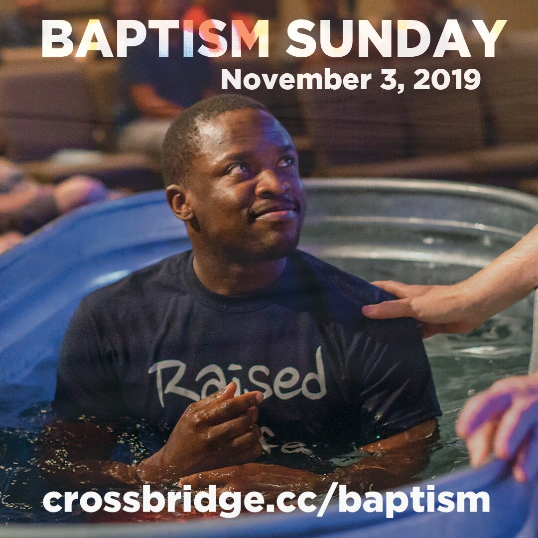 BAPTISM | NOVEMBER 3   There's a difference between being baptized into a religion and being baptized into Christ. If you've never experienced meaningful baptism before, we would love to share in that moment with you! If you're interested in getting baptized or learning more about baptism at Crossbridge, click  HERE .