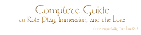 For the complete guide to role play, immersion, and the lore of LotRO, click  here