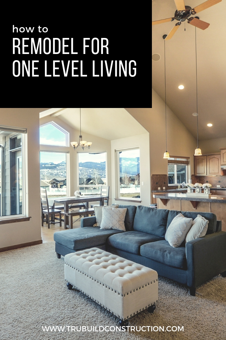 How To Remodel For One Level Living Trubuild Construction