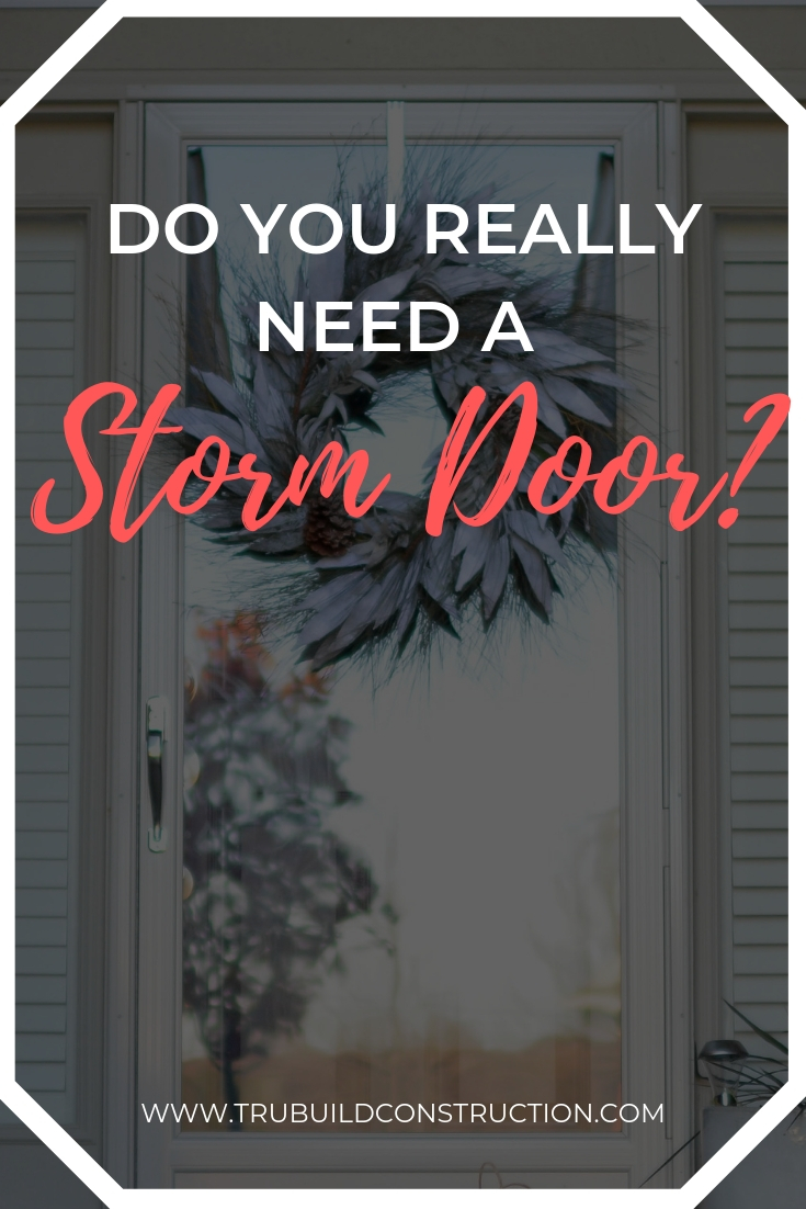 Do You Need To Install A Storm Door On Your House? We discuss the pros and cons of storm doors and whether or not you need one on your house!