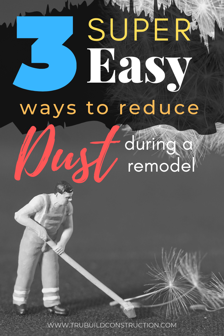 3 Super Easy Ways To Reduce Dust During Your Remodel