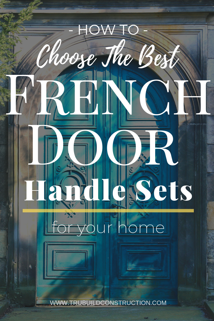 How To Choose The Best French Door Handle Sets For Your Home