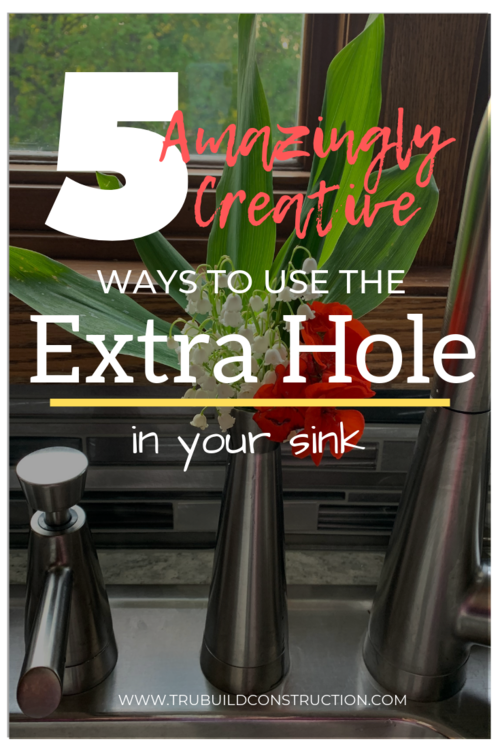 5 Amazingly Creative Ways To Use The Extra Hole In Your Sink Trubuild Construction