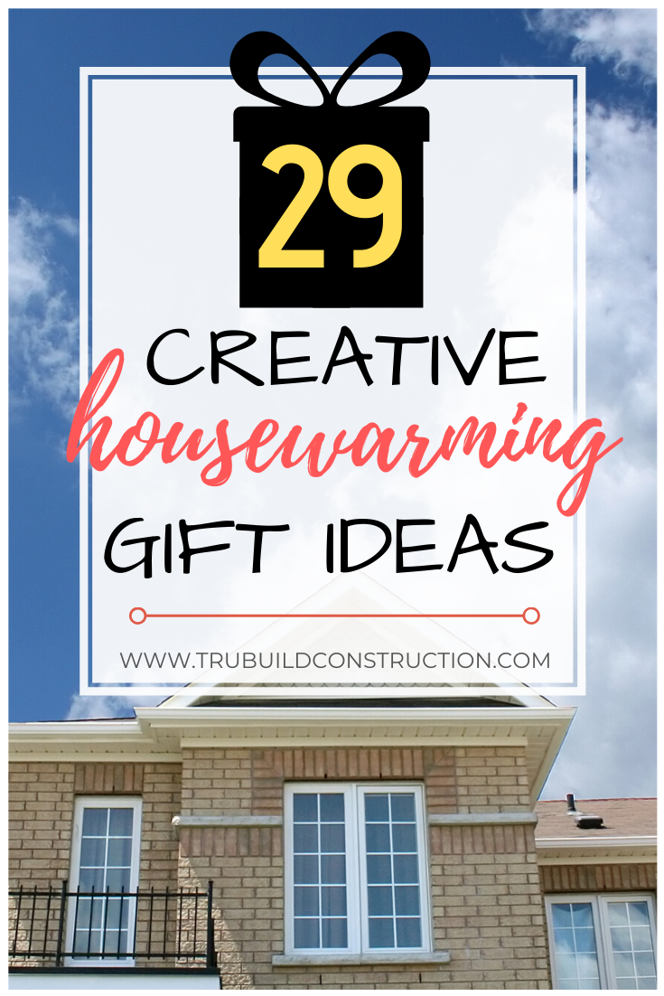 29 Creative Gifts To Get Someone In A New Home Trubuild Construction