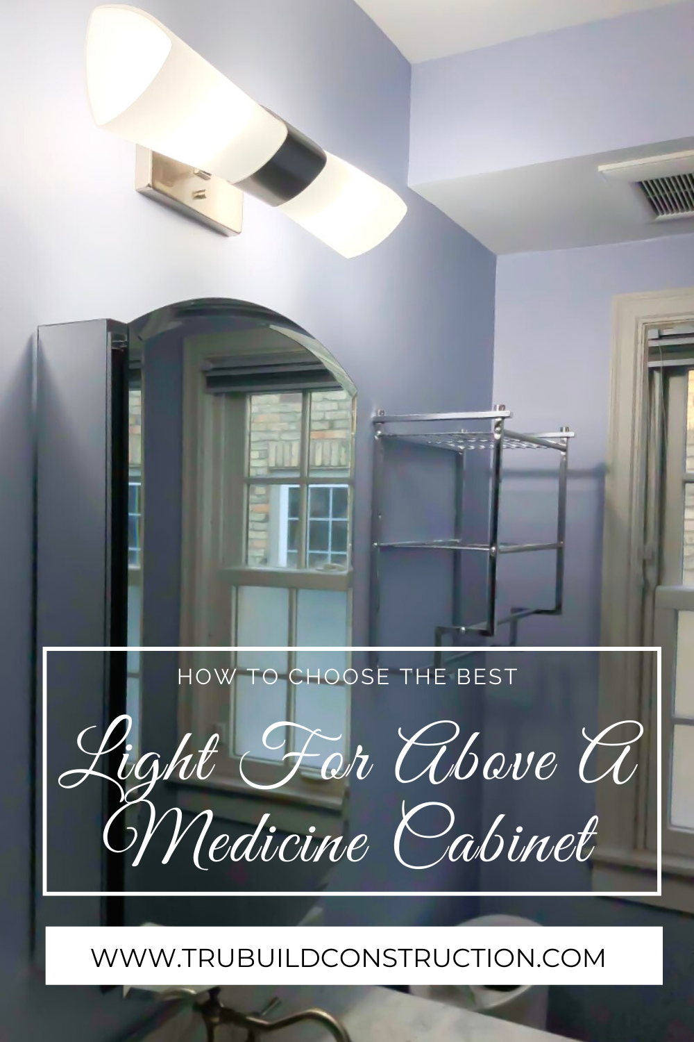 How To Choose The Best Light For Above Your Medicine Cabinet Trubuild Construction