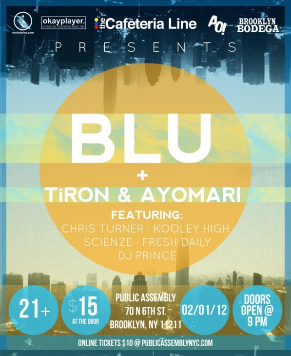 thecomplexmedia :      Brooklyn: BLU w/ TiRon & Ayomari, Chris Turner, Kooley High, Scienze, Fresh Daily, DJ Prince | Feb. 1     Los Angeles-based rapper  BLU  will be performing live at Brooklyn's  Public Assembly  on February 1st. He'll be joined by L.A. rap duo  TiRon & Ayomari , soul crooner  Chris Turner , 6-member crew  Kooley High , Brooklyn emcee  Scienze , rapper and designer  Fresh Daily , Long Island's  DJ Pr!nce  and more!