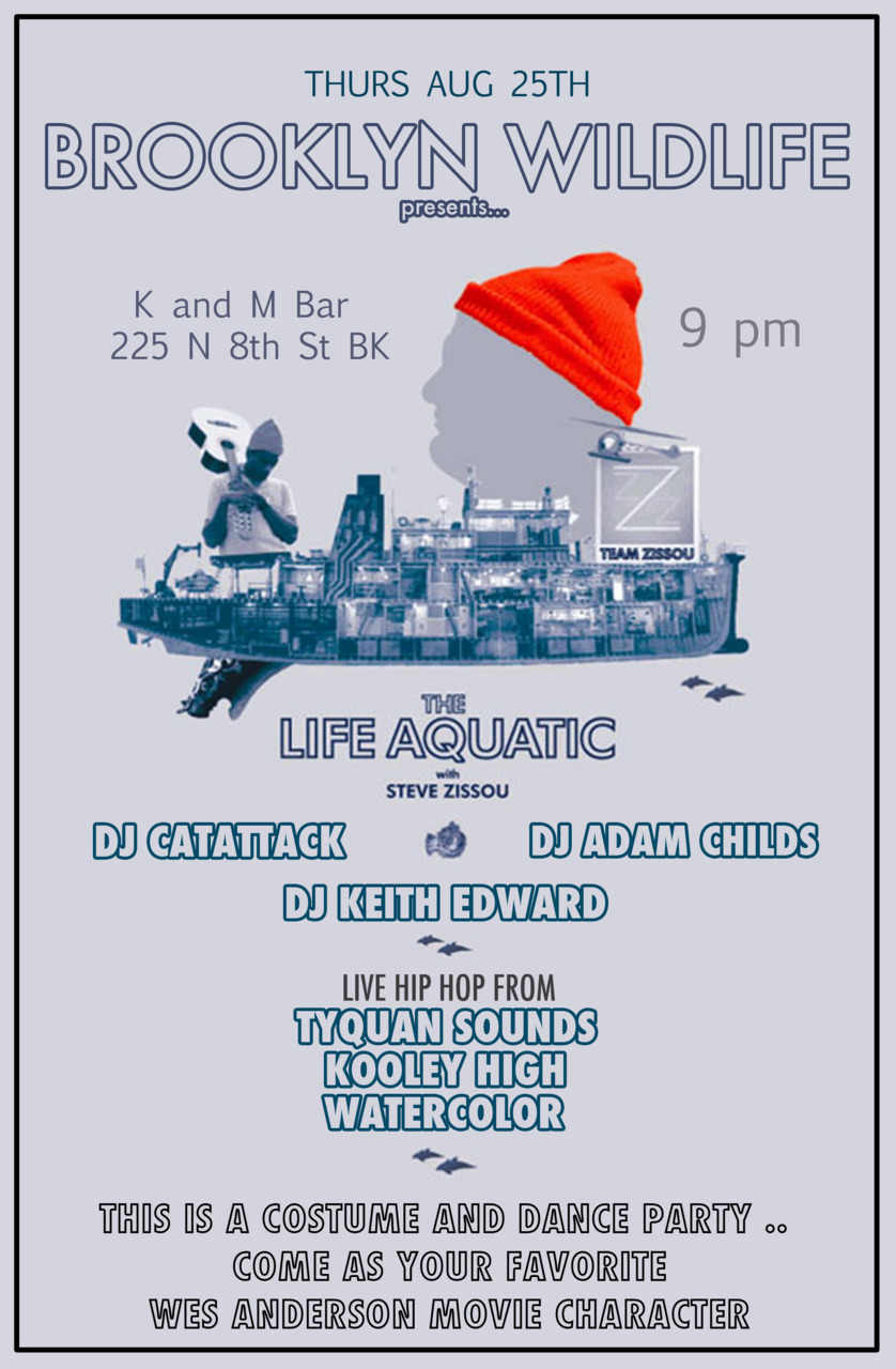 brooklynwildlife :      The theme is Life Aquatic.. the Wes Anderson movie.. discounts and drink specials for anybody that comes as their favorite character from a Wes Anderson movie.. or if you wear a swimsuit.  Photos by Eat the Cake NYC More performers to be announced.  Watercolor - http://watercolor.bandcamp .com/ Tyquan - http://soundsquiat.tumblr .com/ Kooley High - http://www.kooleyhigh.com/  Dj Keith Edward - http://www.mixcloud.com/KeithEdward/