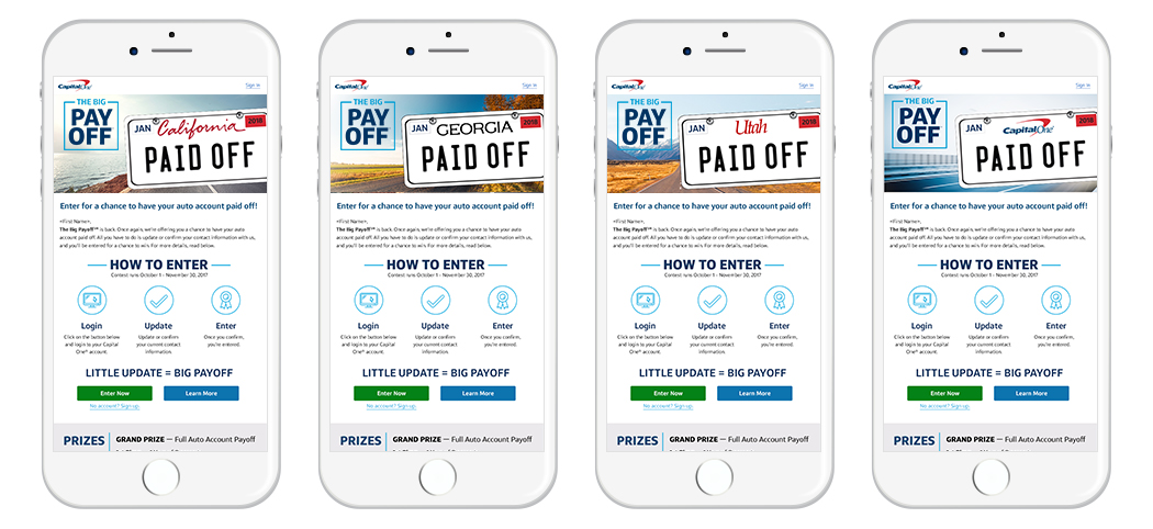 The Big Payoff announcement emails. The headers were customized to your state and geography. Customers could either click thru directly from the email to enter or be taken to a landing page for more information.