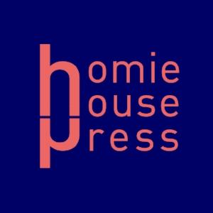 HOMIE HOUSE PRESS