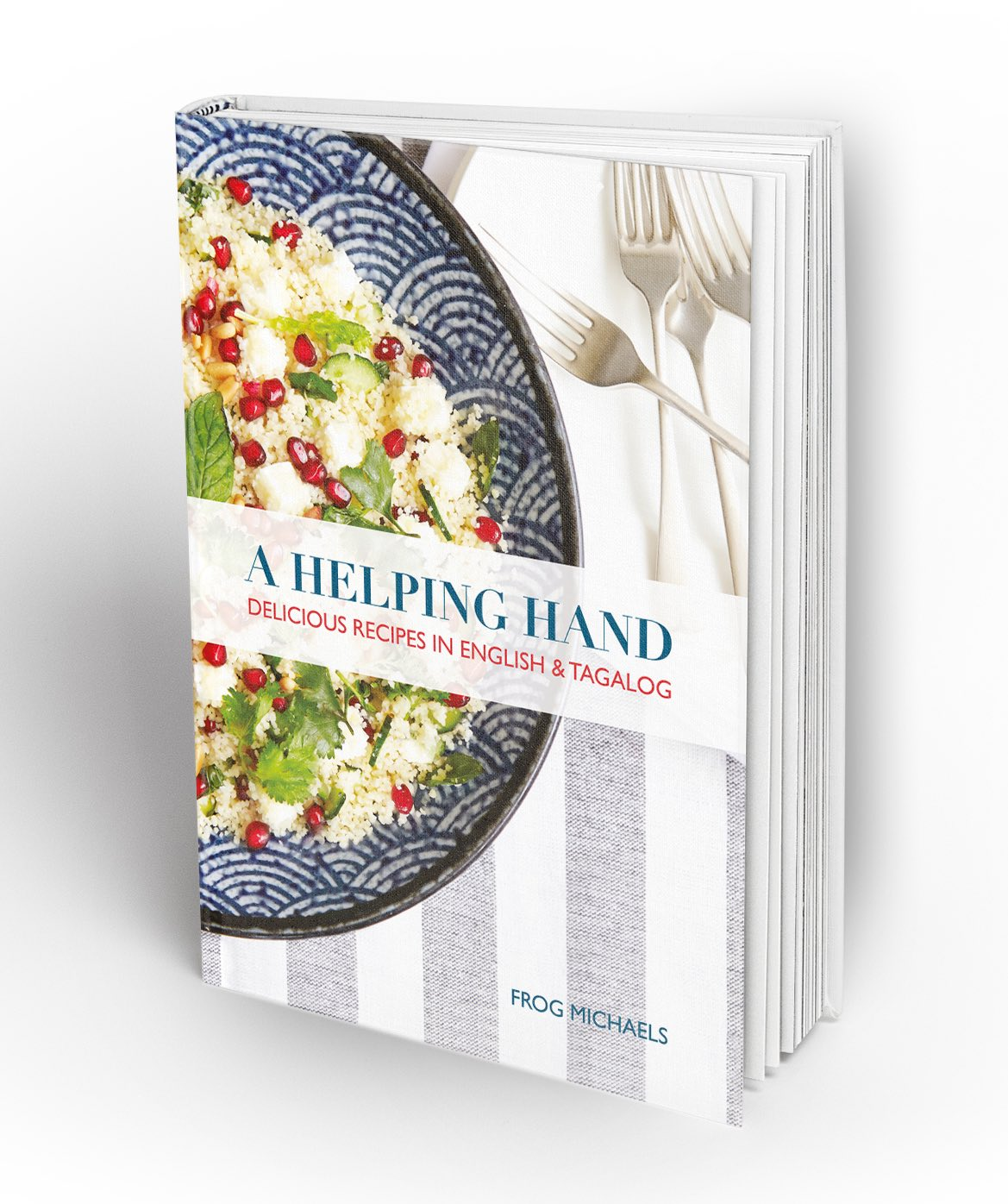 A Helping Hand: Delicious Recipes in English & Tagalog by Frog Michaels