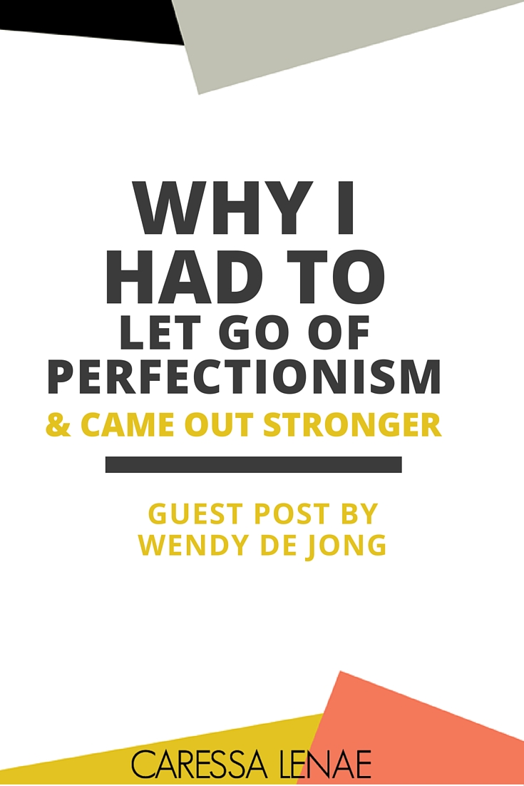 Why I had to let go of perfectionism, and came out stronger.