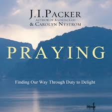 Prayer: Finding our Way Through Duty to Delight by JI Packer