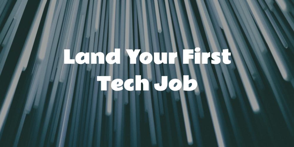 Land Your First Tech Job