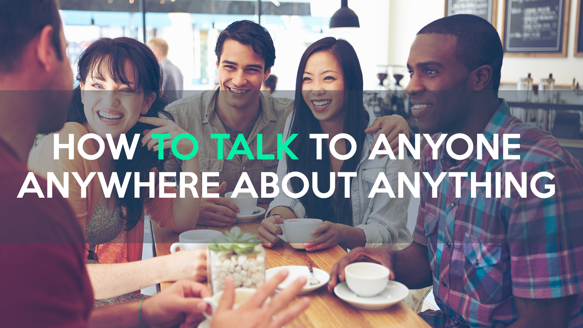 How-to-Talk-to-Anyone-Anywhere-About-Anything.jpg