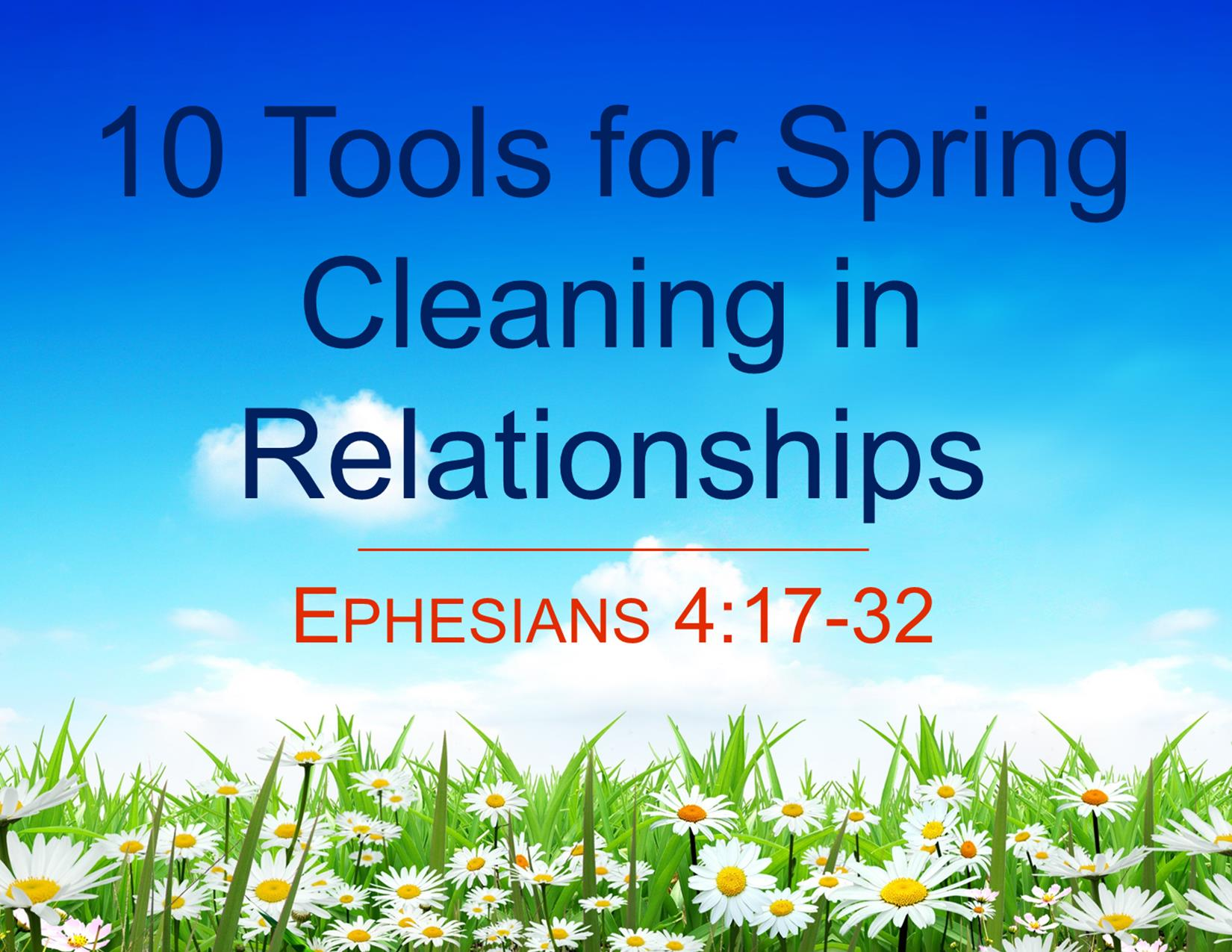 April 10, 2016 ~ 10 Tools for Spring Cleaning in Relationships (Ephesians 4:17-32) ~ Pastor Jason Pilchard
