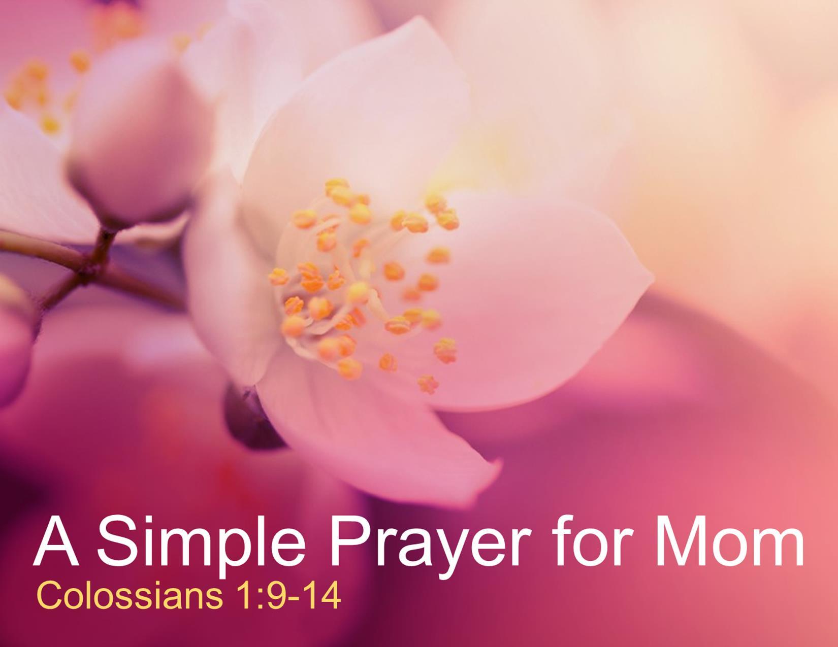 May 8, 2016 ~ A Simple Prayer for Mom, Grandma and Everyone Else (Colossians 1:9-14) ~ Pastor Jason Pilchard
