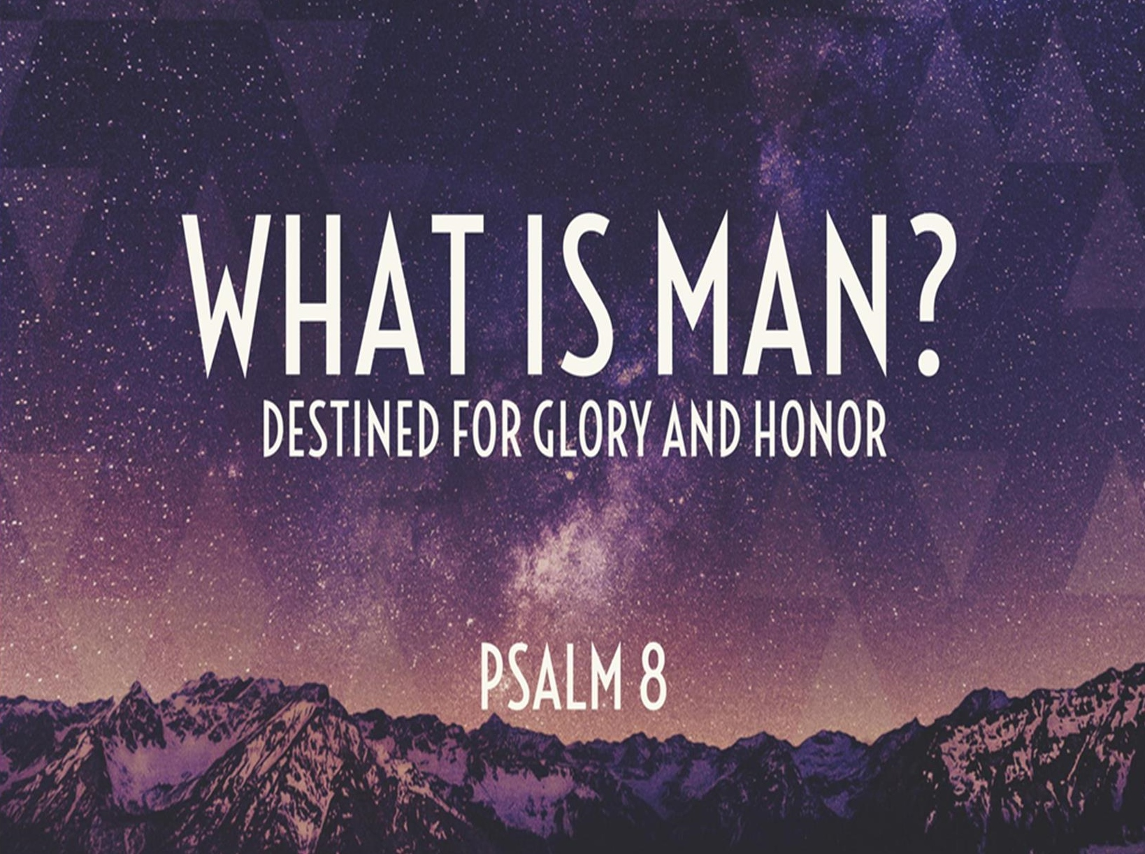 November 20, 2016 ~ What is Man? (Psalm 8) ~ Dr. Sam Horn