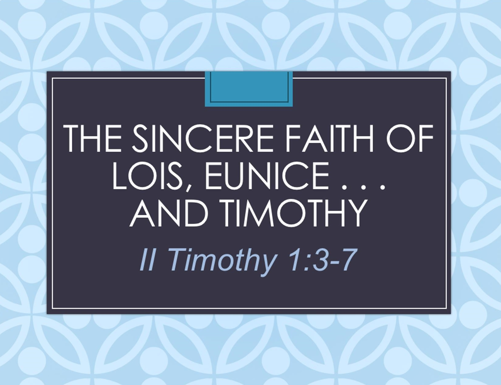 May 14, 2017 ~ The Sincere Faith of Lois, Eunice, & Timothy (2 Timothy 1:3-7) ~ Pastor Jason Pilchard