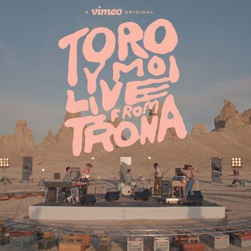 Toro y Moi — Live From Trona