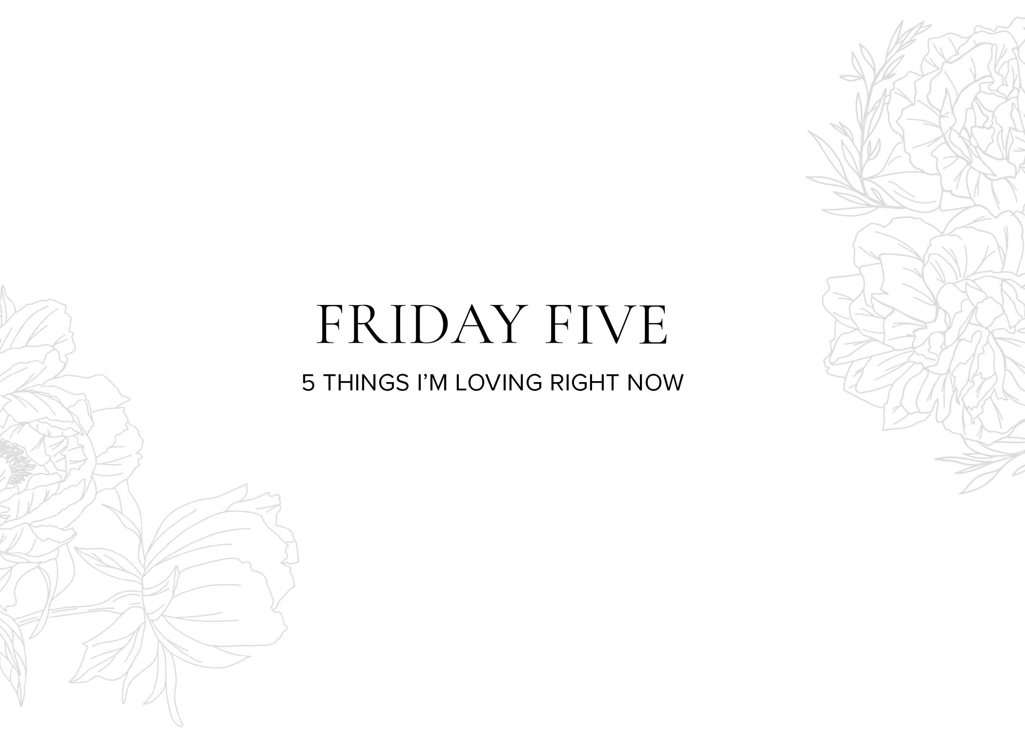 Friday-Five-LOVINGRIGHTNOW.jpg