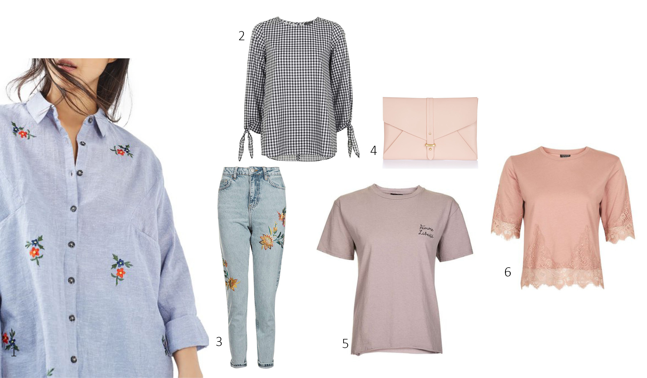 1.  Topshop Embroidered Shirt $60 ; 2.  Gingham Tie Sleeve Top $60  3.  MOTO Floral Embroidered Jeans $115 ; 4.  Colin Envelope Clutch $28 ;5.  Topshop Femme Liberte tee $28 6.  Lace Petal Tee Shirt $40