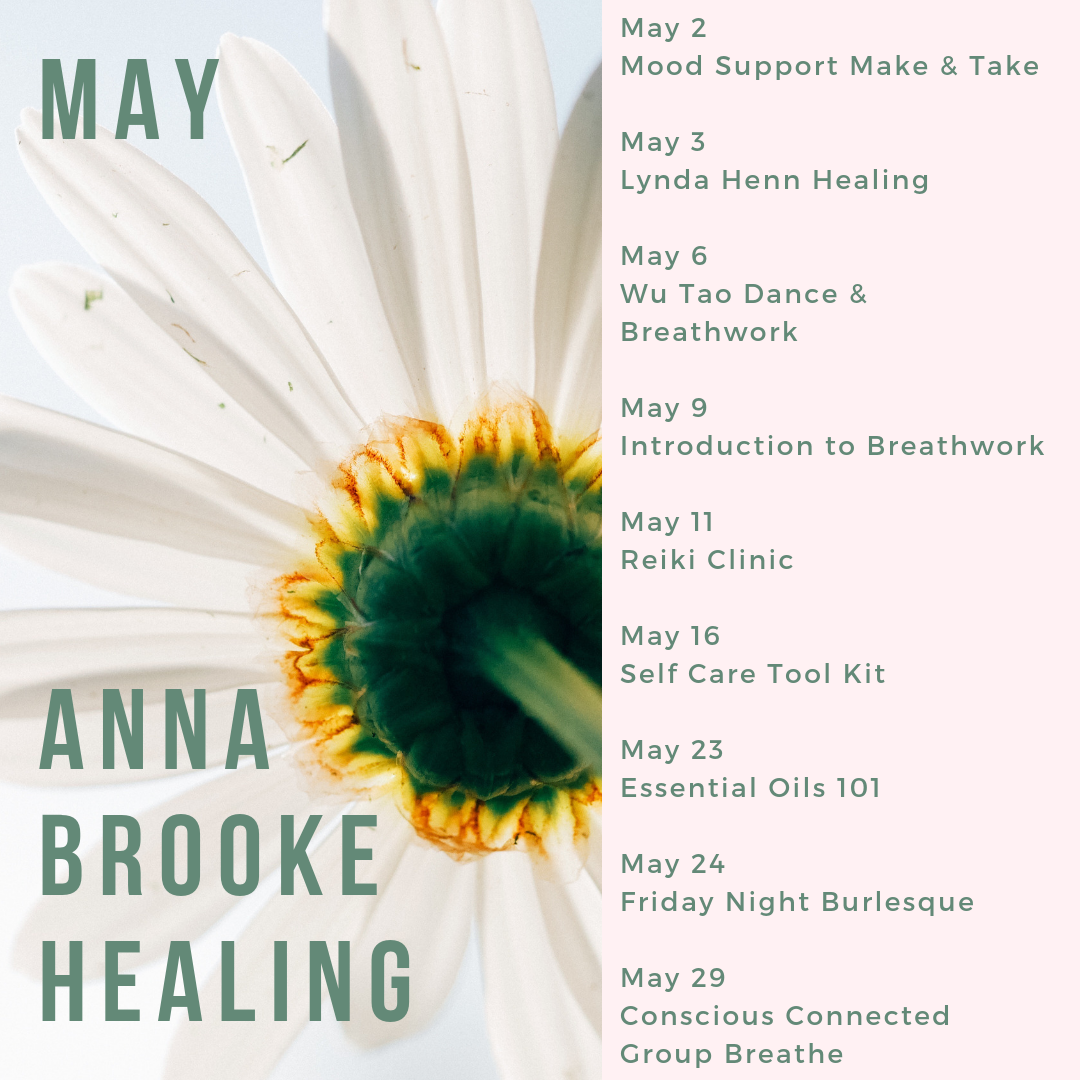 May 2 Make and Take Party!  May 3 Lynda Henn Healing  May 6 Wu Tao Dance & Breathwork  May 9 Introduction to Breathwork  May 11 Reiki Clinic  May 16 Self Care Tool Kit  May 23 Essential Oils 101  May 24  Friday Night (2).png
