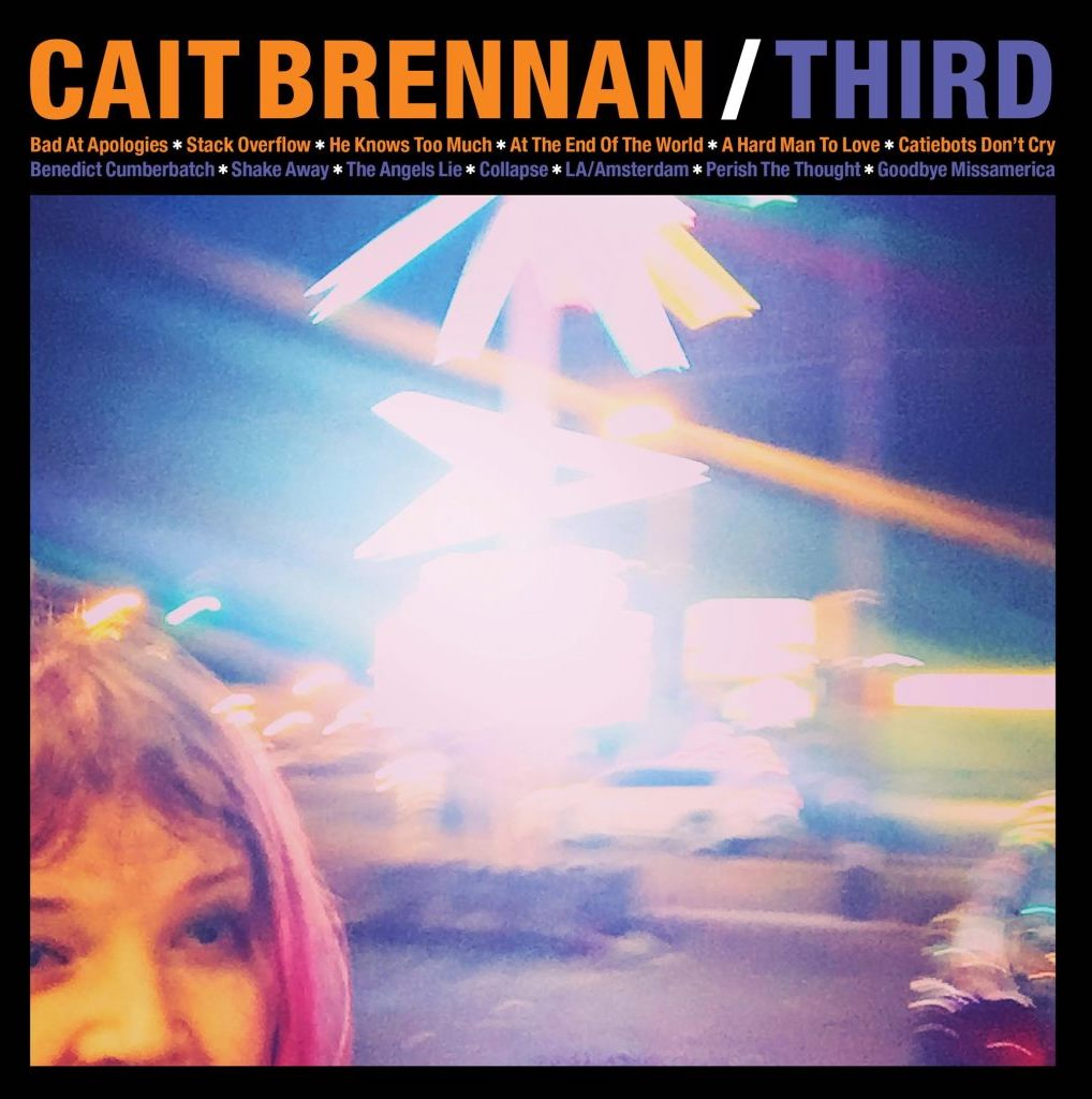 """Cait Brennan - Third   (Omnivore Recordings, 2017)    Recorded at  Ardent Studios, Memphis, TN; Reseda Ranch Studios, Reseda, CA   Producers   Cait Brennan and Fernando Perdomo    Engineers   Adam Hill (Ardent Studios), Fernando Perdomo (Reseda Ranch Studios) Cait Brennan (Space 67)     Mixed by  Fernando Perdomo   Mastering by Michael Graves   Cover Art and Package Design - Cait Brennan and Greg Allen  Special Guests: Robert Mache (lead guitar, """"Collapse""""); Van Duren (co-lead guitar,""""Shake Away"""")"""