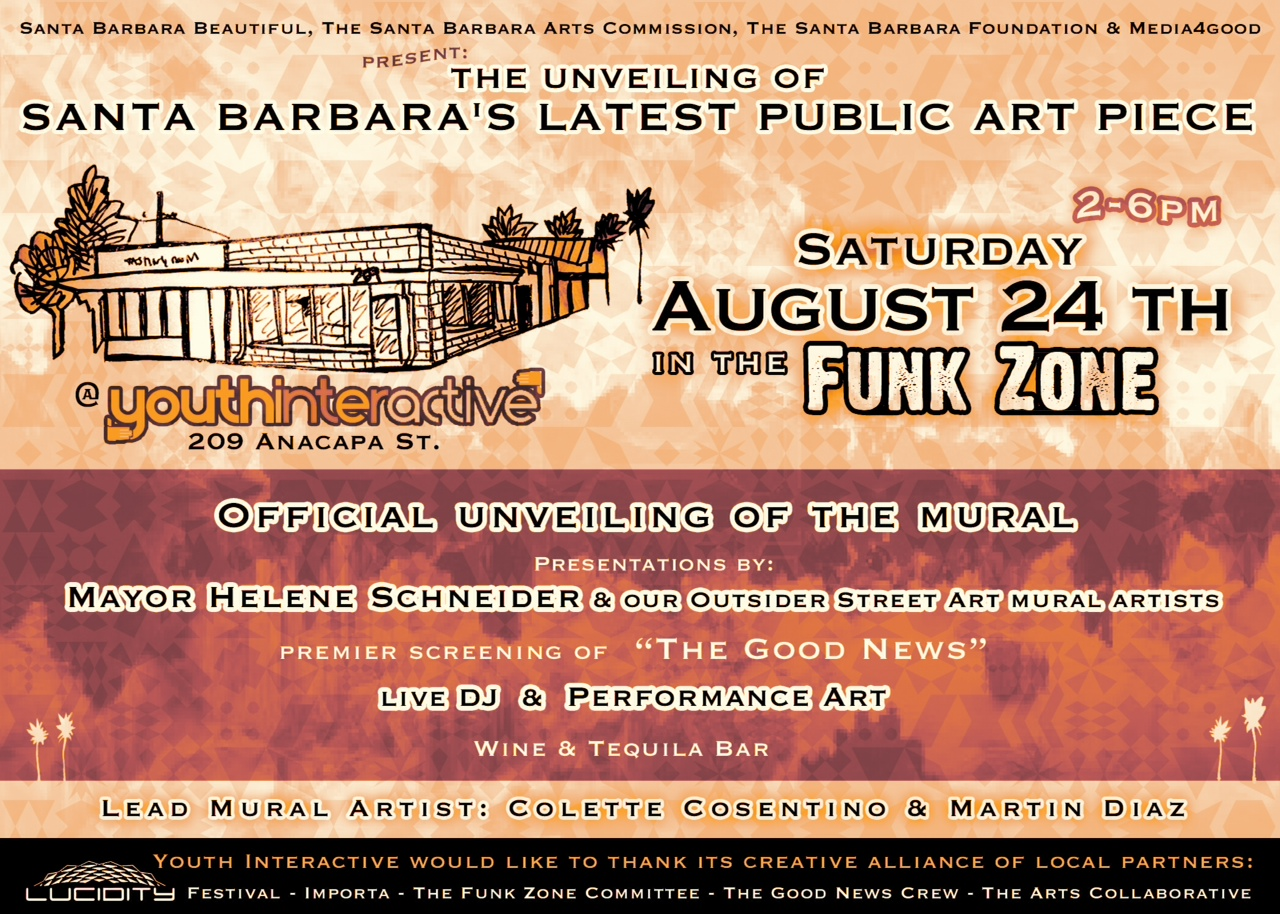Don't forget to join us for the Unveiling next Saturday …   The mayor Helene Schneider as well as The Santa Barbara Foundation and Santa Barbara Beautiful will be there to unveil this amazing 40ft Public Art Piece created by youth and artists at 3:30pm … Wine and Margarita's will be flowing as a fundraiser for Youth Interactive - please join us between 2 and 6pm for an afternoon of fun, art and celebration of our youth!
